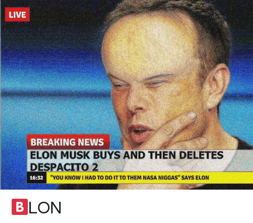 live-breaking-news-elon-musk-buys-and-then-deletes-despacito-32661375.png