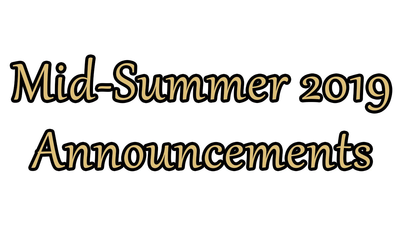 Mid-Summer 2019 Annoucements