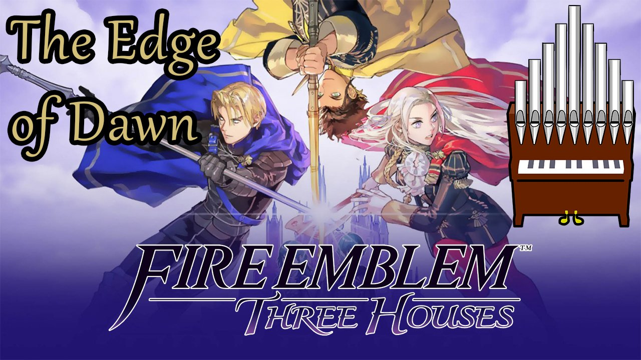[Patreon Request] The Edge of Dawn (Fire Emblem: Three Houses) Organ Cover