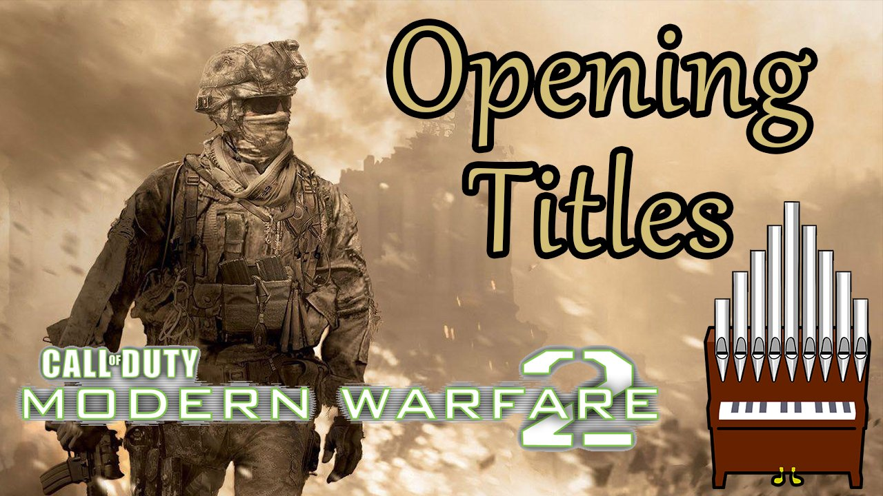 [Patreon Request] Opening Titles (COD: MW2) Organ Cover