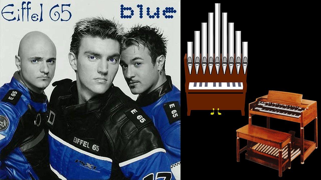 Blue (Eiffel 65) Organ Covers Compilation