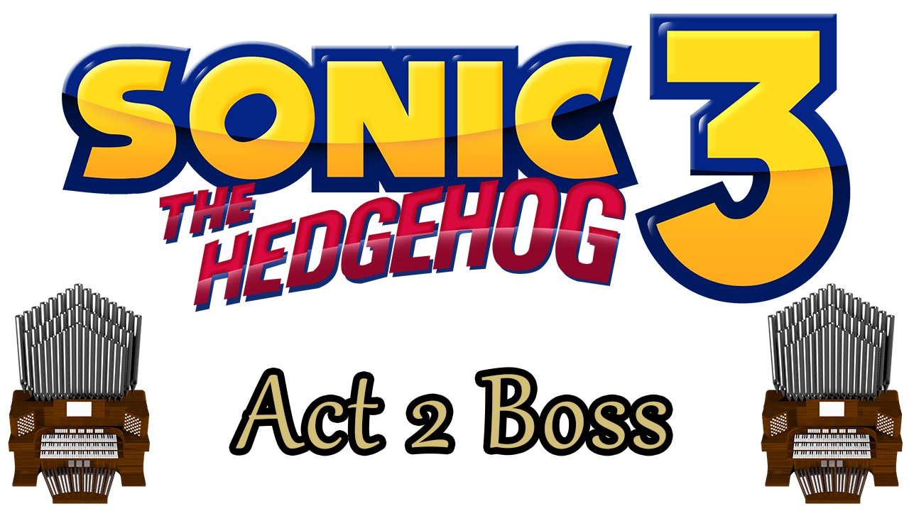 Act 2 Boss (Sonic The Hedgehog 3) Organ Cover [Patreon Request]