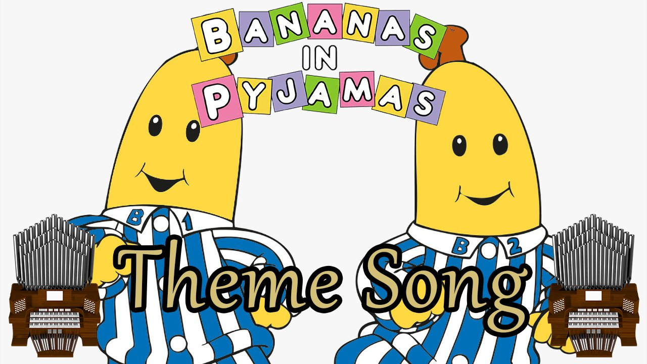 Bananas In Pyjamas Theme Song Organ Cover