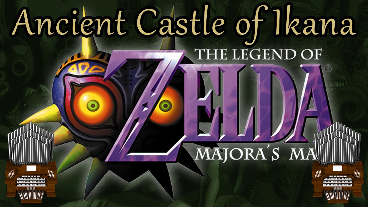 Ancient Castle of Ikana (The Legend of Zelda: Majora's Mask) Organ Cover [Patreon Request]